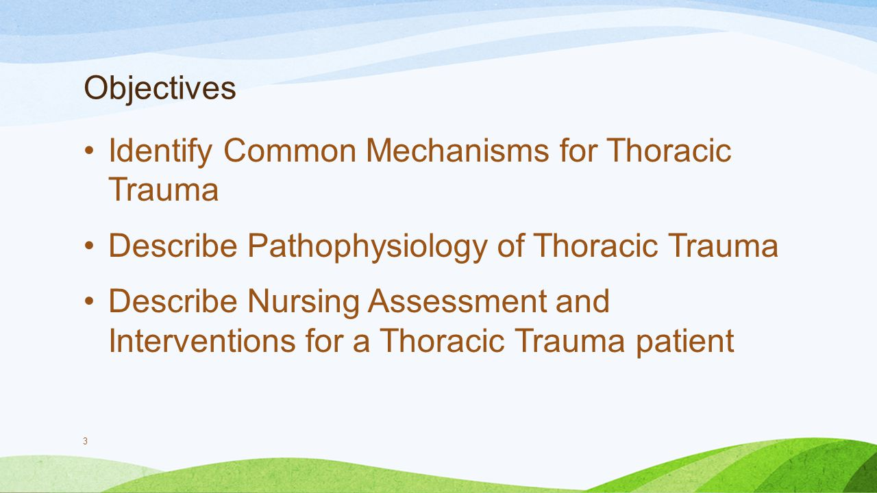 Objectives Identify Common Mechanisms for Thoracic Trauma. Describe Pathophysiology of Thoracic Trauma.