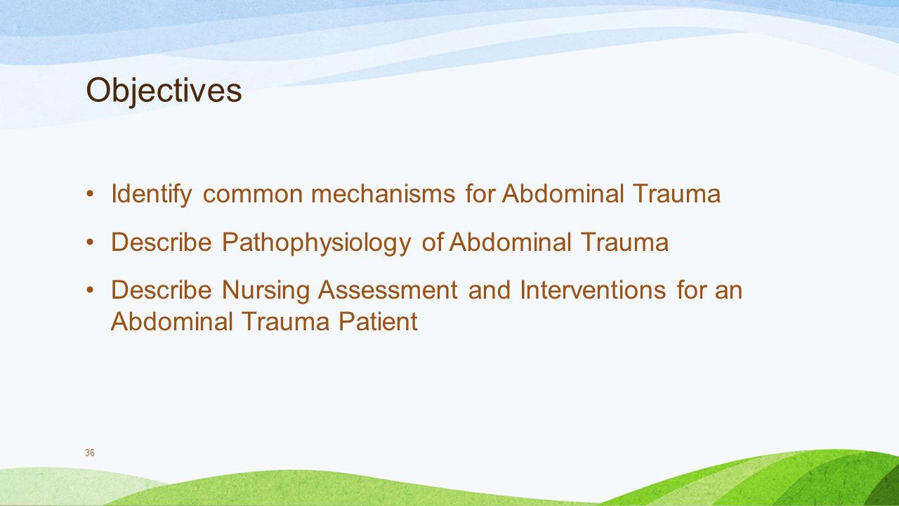 Objectives Identify common mechanisms for Abdominal Trauma