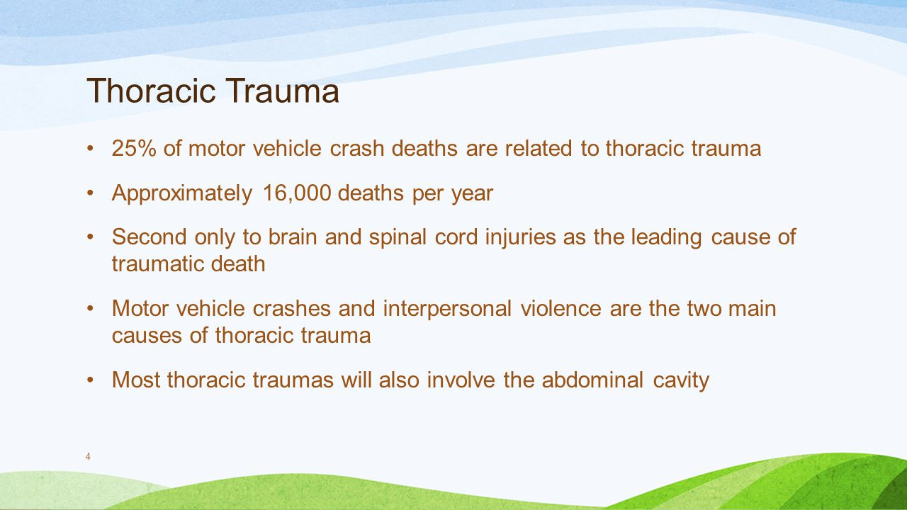 Thoracic Trauma 25% of motor vehicle crash deaths are related to thoracic trauma. Approximately 16,000 deaths per year.