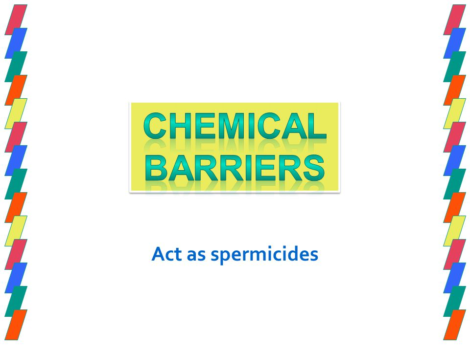 Chemical Barriers Act as spermicides