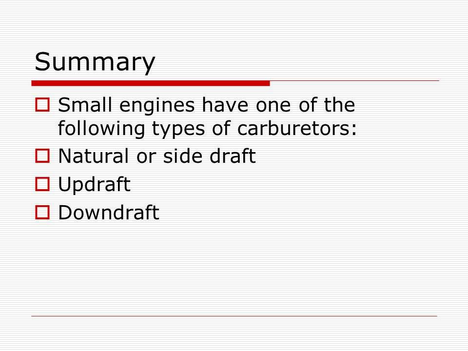 Summary Small engines have one of the following types of carburetors: