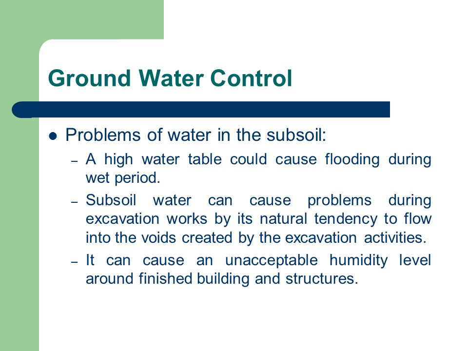 Ground Water Control Problems of water in the subsoil: