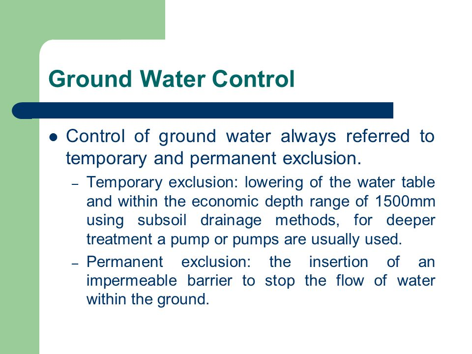 Ground Water Control Control of ground water always referred to temporary and permanent exclusion.