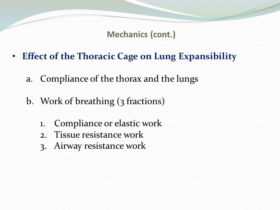 Mechanics (cont.) Effect of the Thoracic Cage on Lung Expansibility. Compliance of the thorax and the lungs.