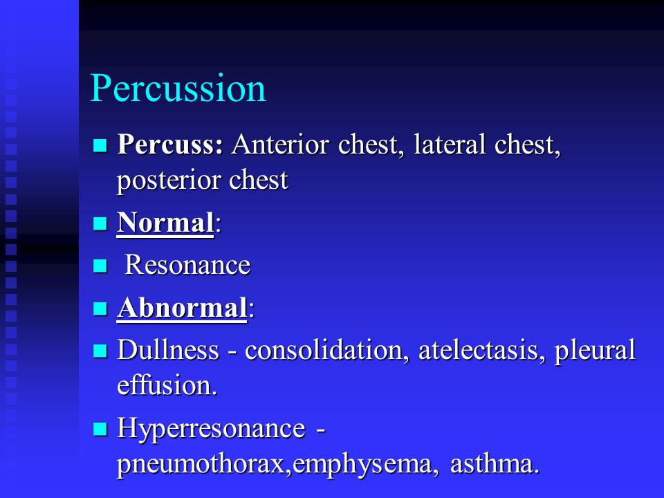 Percussion Percuss: Anterior chest, lateral chest, posterior chest