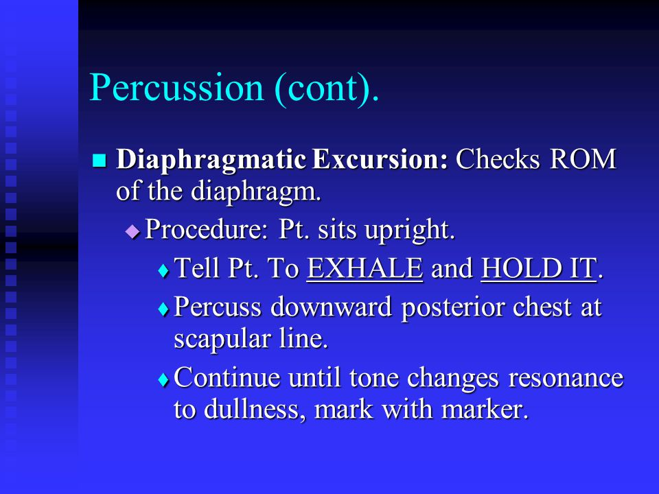 Percussion (cont). Diaphragmatic Excursion: Checks ROM of the diaphragm. Procedure: Pt. sits upright.