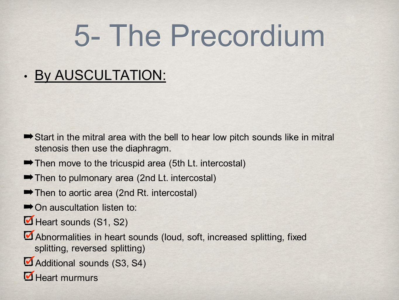 5- The Precordium By AUSCULTATION: