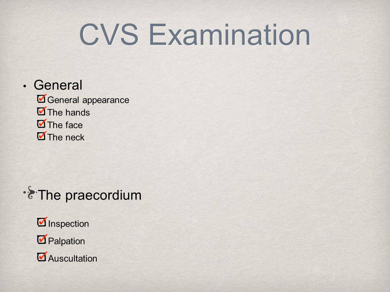 CVS Examination General The praecordium General appearance The hands