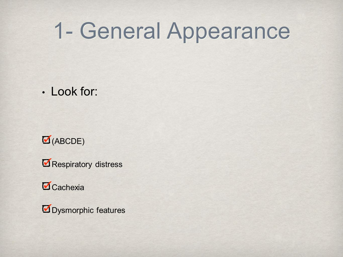 1- General Appearance Look for: (ABCDE) Respiratory distress Cachexia