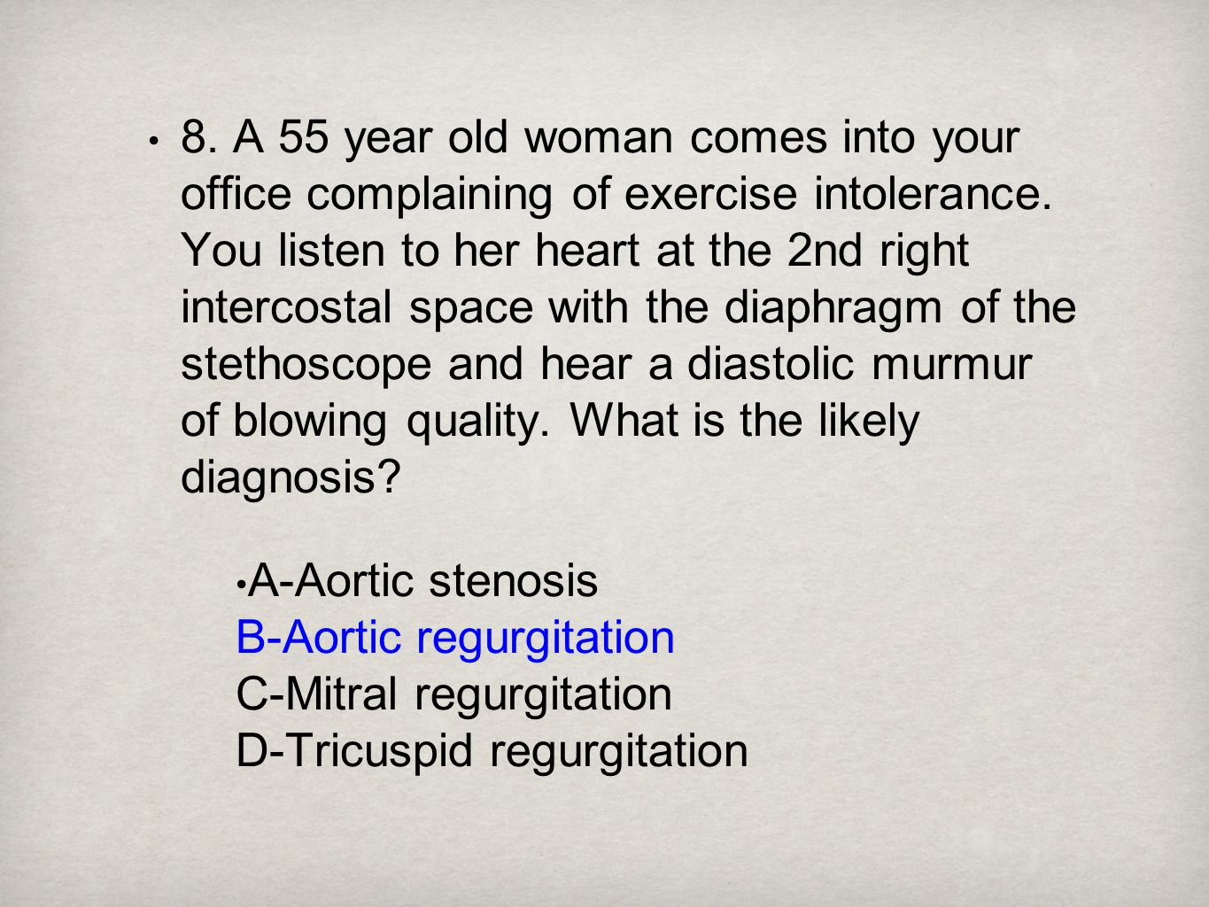 8. A 55 year old woman comes into your office complaining of exercise intolerance. You listen to her heart at the 2nd right intercostal space with the diaphragm of the stethoscope and hear a diastolic murmur of blowing quality. What is the likely diagnosis