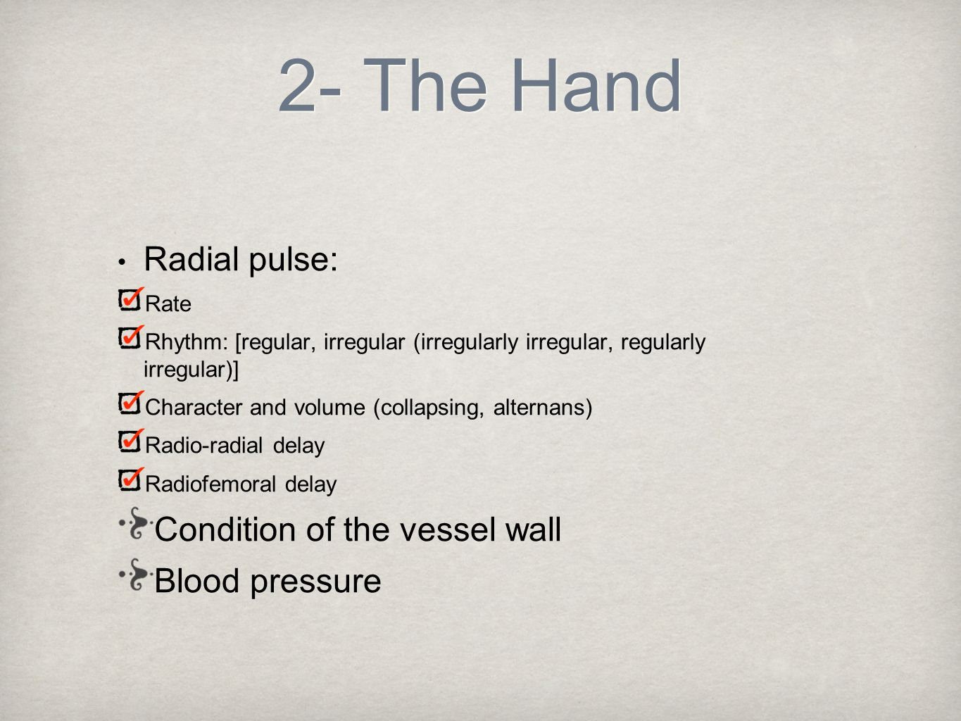2- The Hand Radial pulse: Condition of the vessel wall Blood pressure
