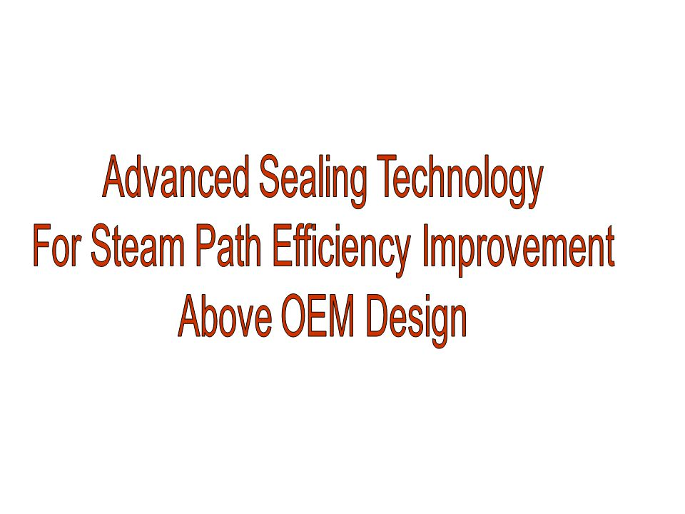 Advanced Sealing Technology For Steam Path Efficiency Improvement