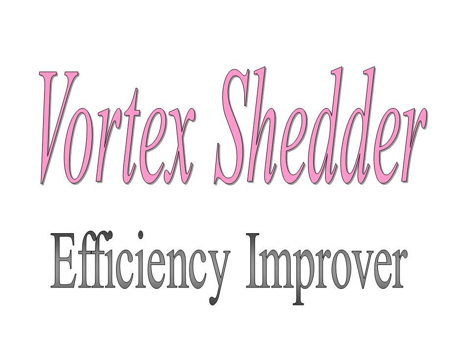 Vortex Shedder Efficiency Improver