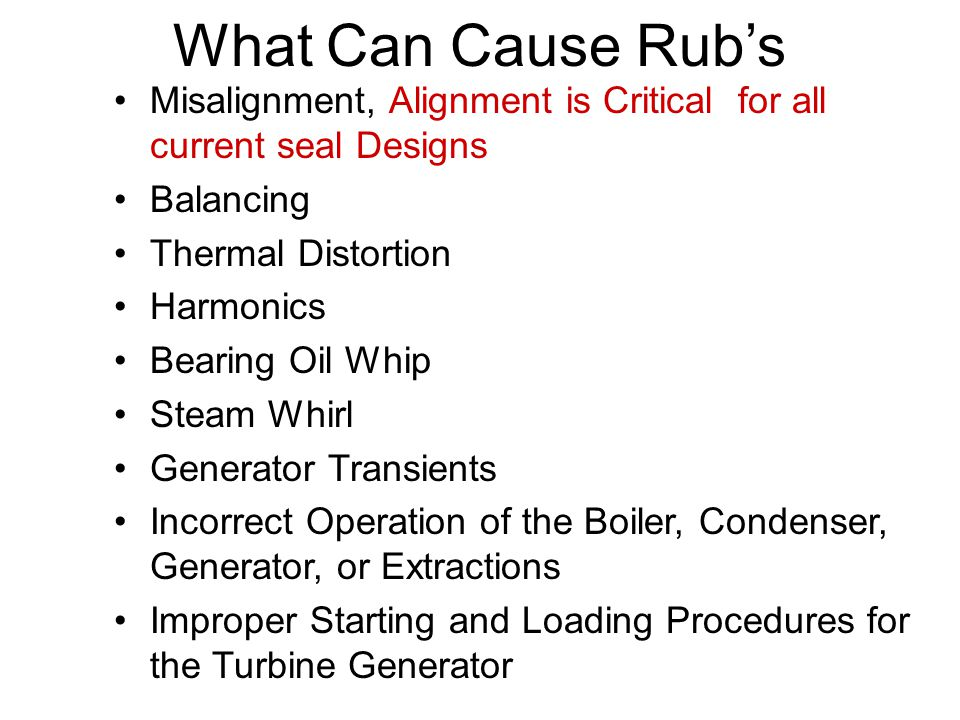 What Can Cause Rub's Misalignment, Alignment is Critical for all current seal Designs. Balancing.