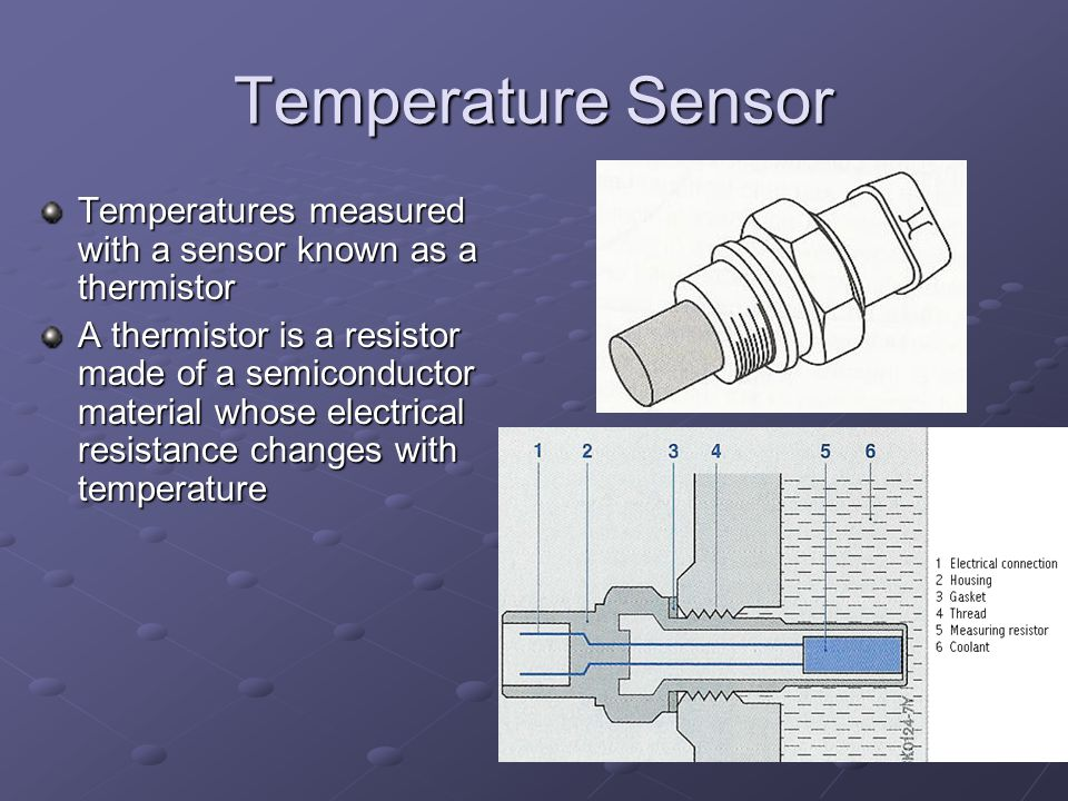 Temperature Sensor Temperatures measured with a sensor known as a thermistor.