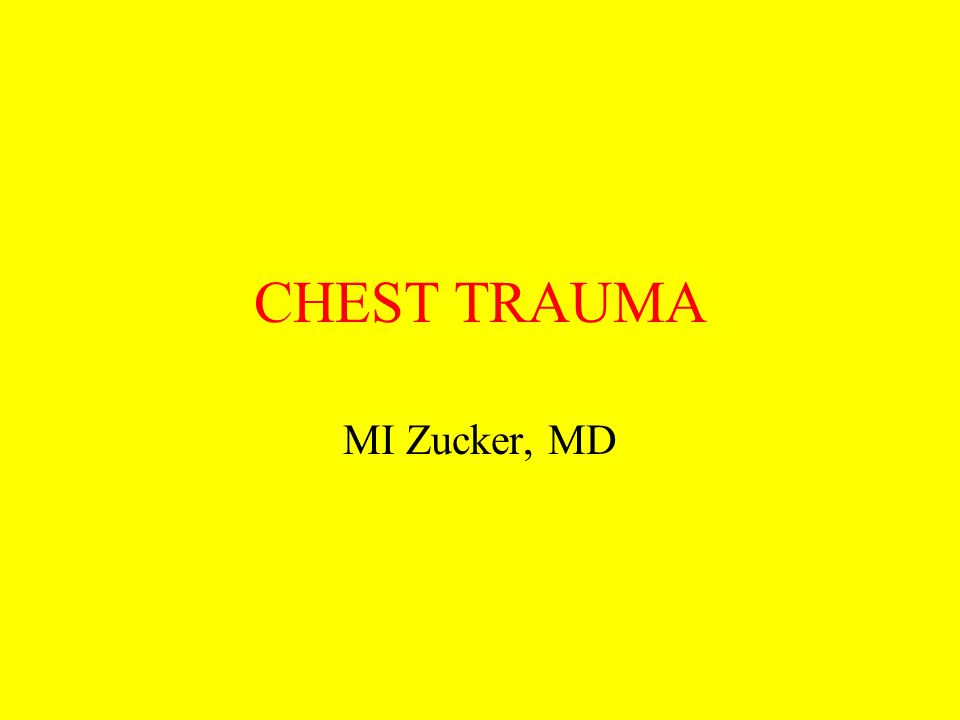 CHEST TRAUMA MI Zucker, MD
