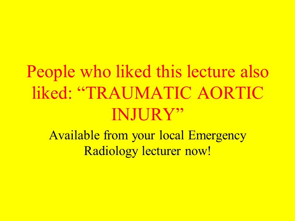 People who liked this lecture also liked: TRAUMATIC AORTIC INJURY