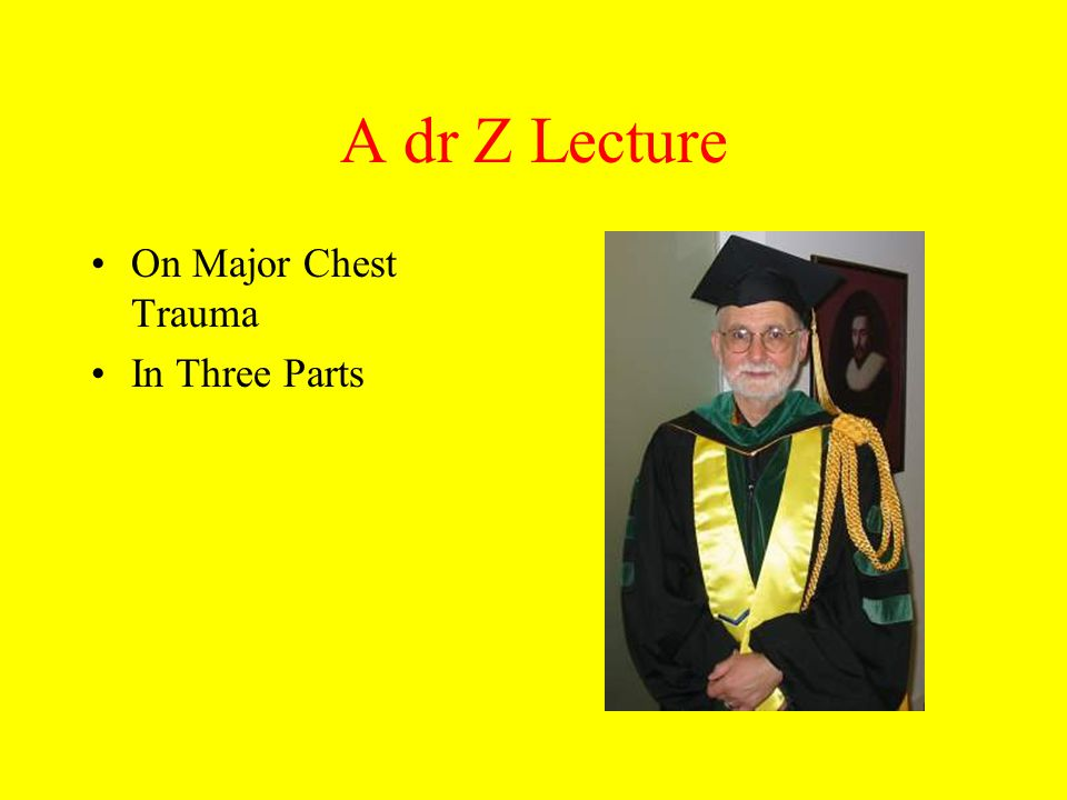 A dr Z Lecture On Major Chest Trauma In Three Parts
