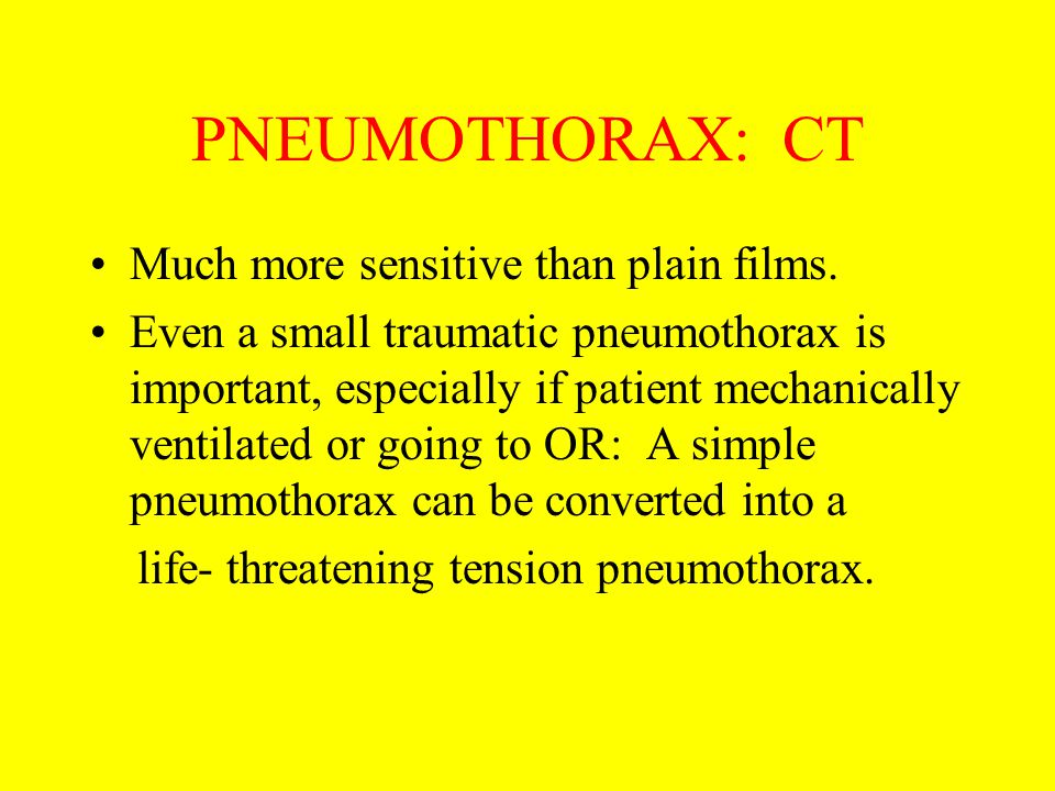 PNEUMOTHORAX: CT Much more sensitive than plain films.