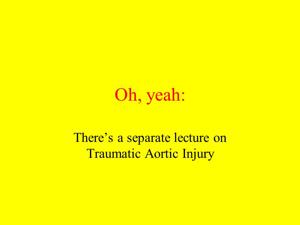 There's a separate lecture on Traumatic Aortic Injury