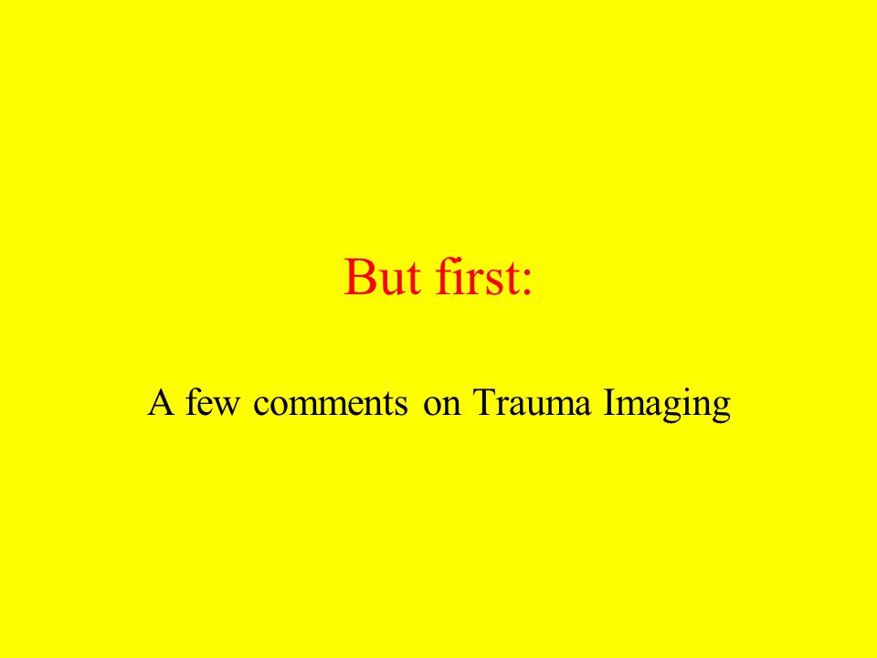 A few comments on Trauma Imaging
