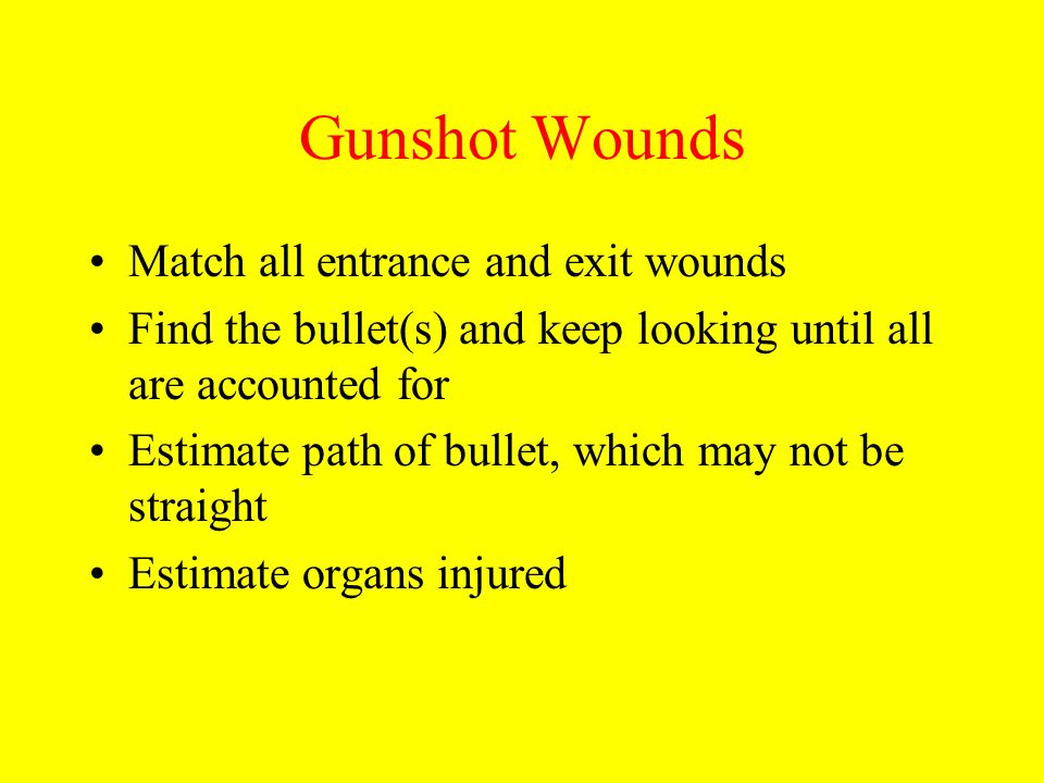 Gunshot Wounds Match all entrance and exit wounds