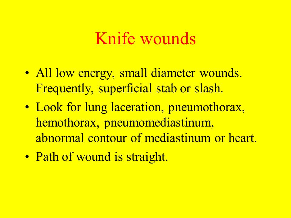 Knife wounds All low energy, small diameter wounds. Frequently, superficial stab or slash.