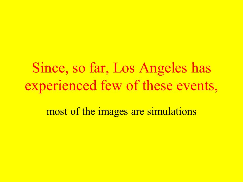 Since, so far, Los Angeles has experienced few of these events,