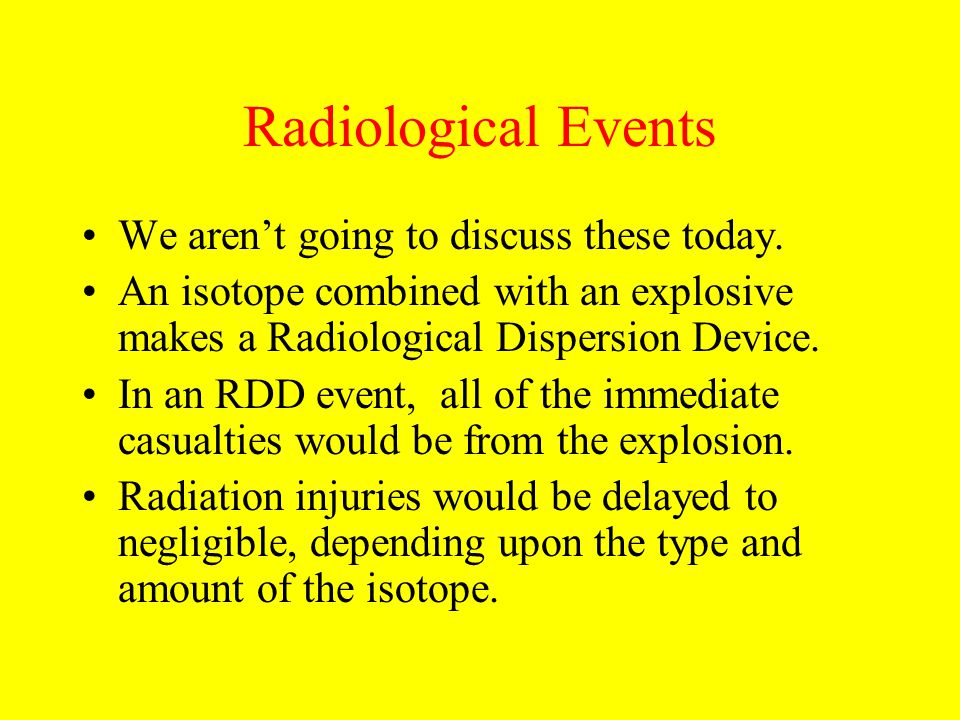 Radiological Events We aren't going to discuss these today.