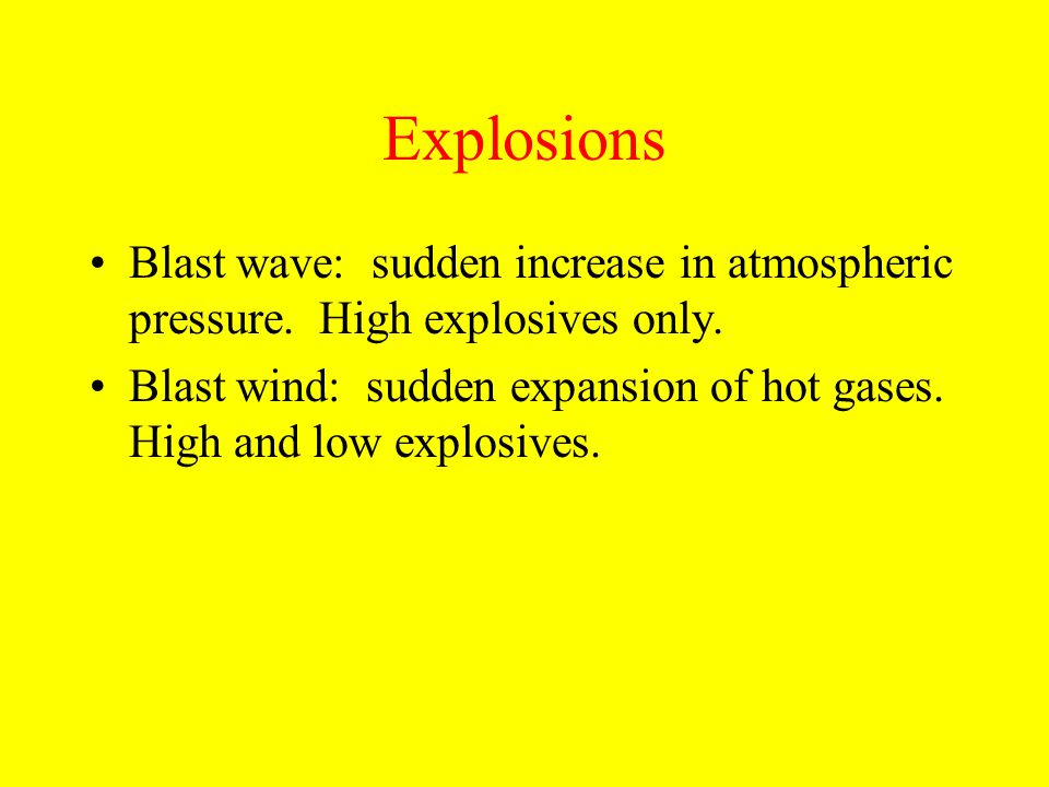 Explosions Blast wave: sudden increase in atmospheric pressure. High explosives only.