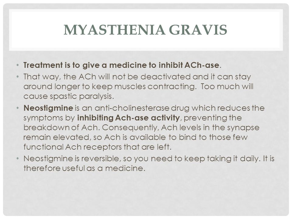 Myasthenia gravis Treatment is to give a medicine to inhibit ACh-ase.