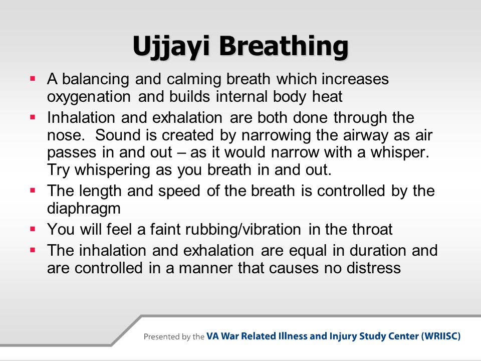 Ujjayi Breathing A balancing and calming breath which increases oxygenation and builds internal body heat.