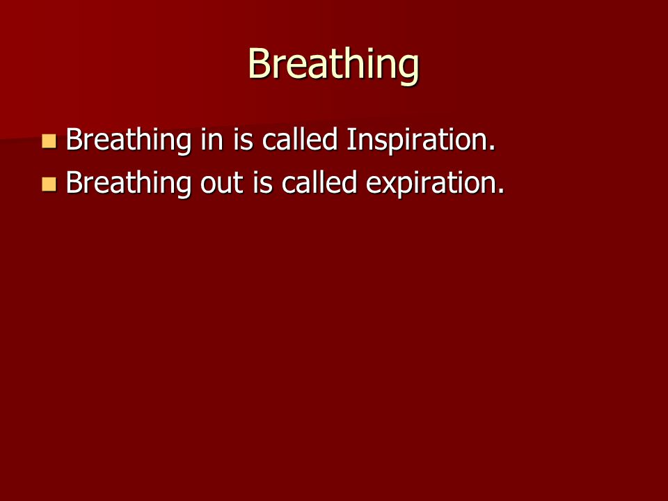 Breathing Breathing in is called Inspiration.