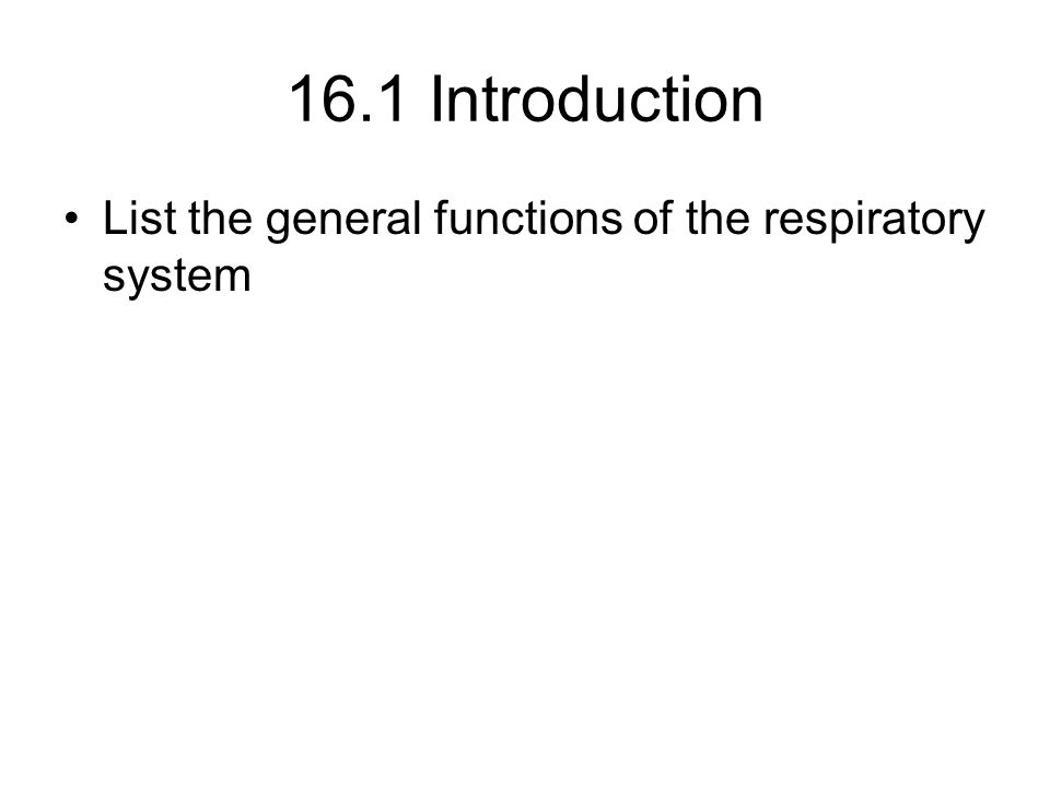 16.1 Introduction List the general functions of the respiratory system