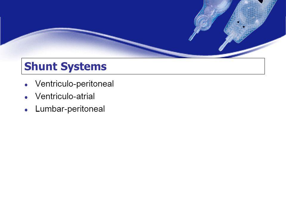 Shunt Systems Ventriculo-peritoneal Ventriculo-atrial