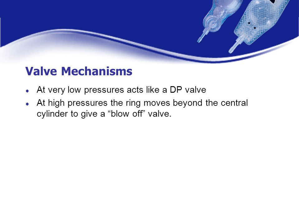 Valve Mechanisms At very low pressures acts like a DP valve