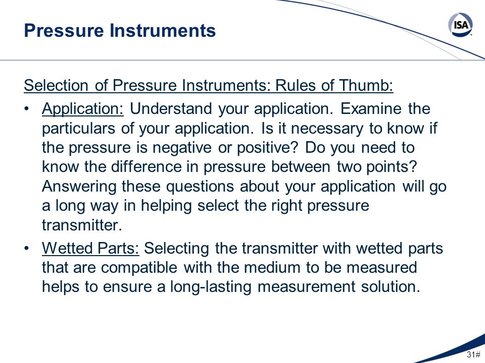 Pressure Instruments Selection of Pressure Instruments: Rules of Thumb:
