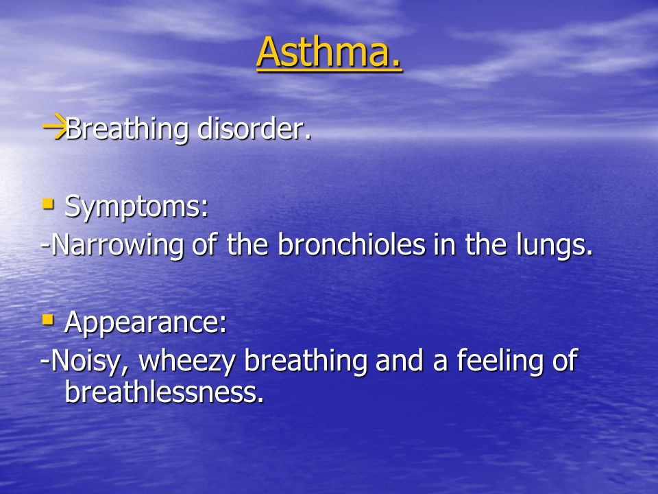 Asthma. Breathing disorder. Symptoms: