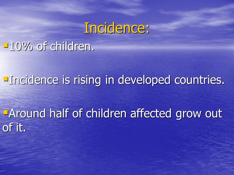 Incidence: 10% of children.