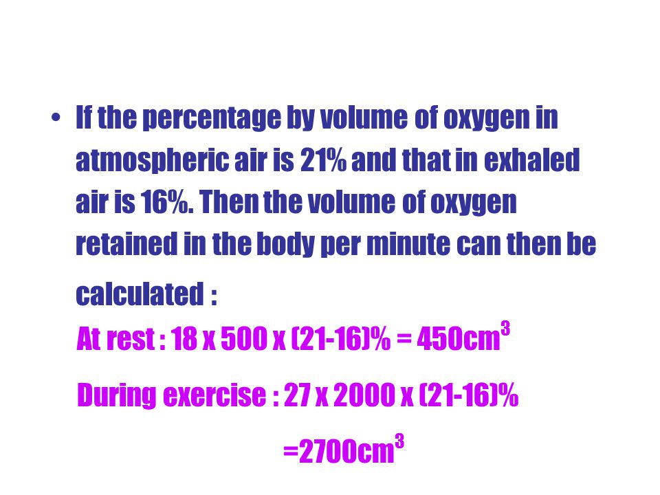 If the percentage by volume of oxygen in atmospheric air is 21% and that in exhaled air is 16%. Then the volume of oxygen retained in the body per minute can then be calculated :