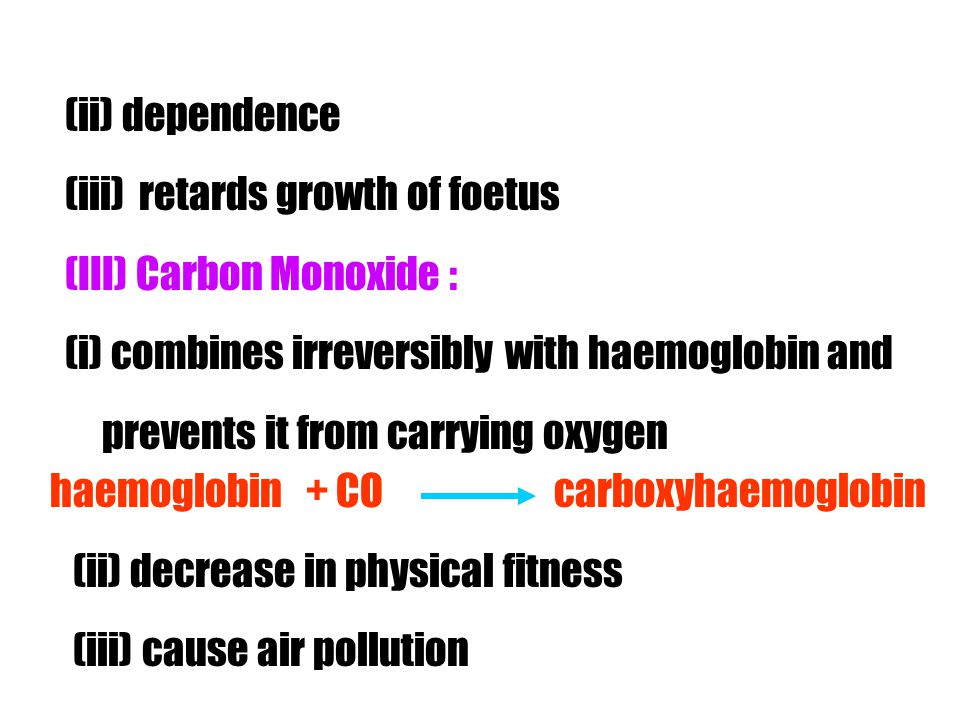 (ii) dependence (iii) retards growth of foetus. (III) Carbon Monoxide : (i) combines irreversibly with haemoglobin and.