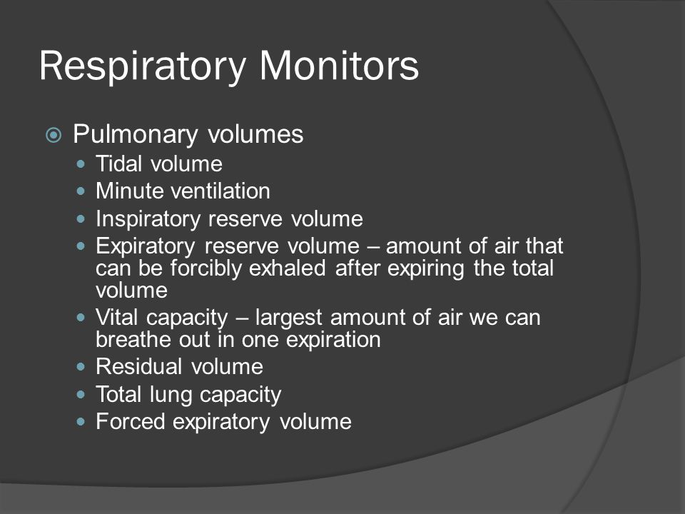 Respiratory Monitors Pulmonary volumes Tidal volume Minute ventilation