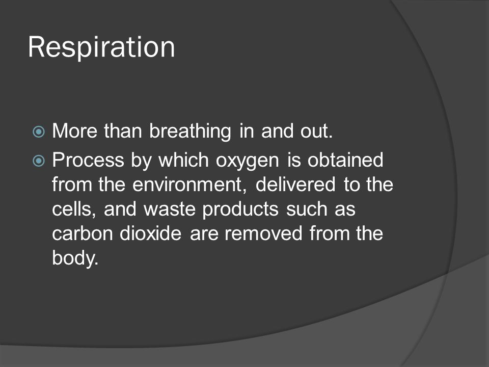 Respiration More than breathing in and out.