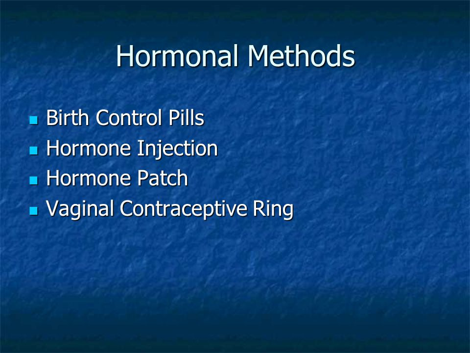 Hormonal Methods Birth Control Pills Hormone Injection Hormone Patch
