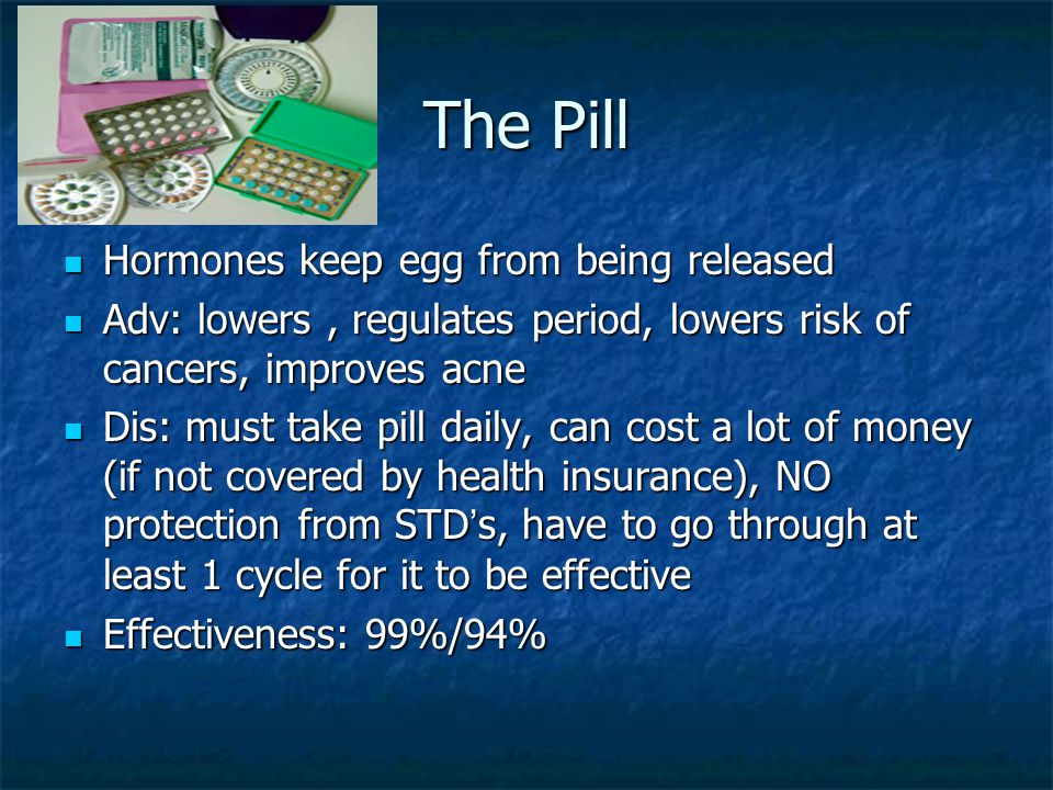 The Pill Hormones keep egg from being released
