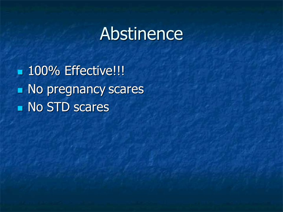 Abstinence 100% Effective!!! No pregnancy scares No STD scares