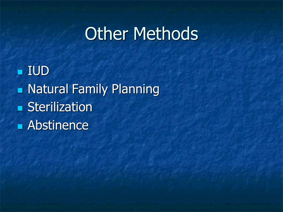 Other Methods IUD Natural Family Planning Sterilization Abstinence