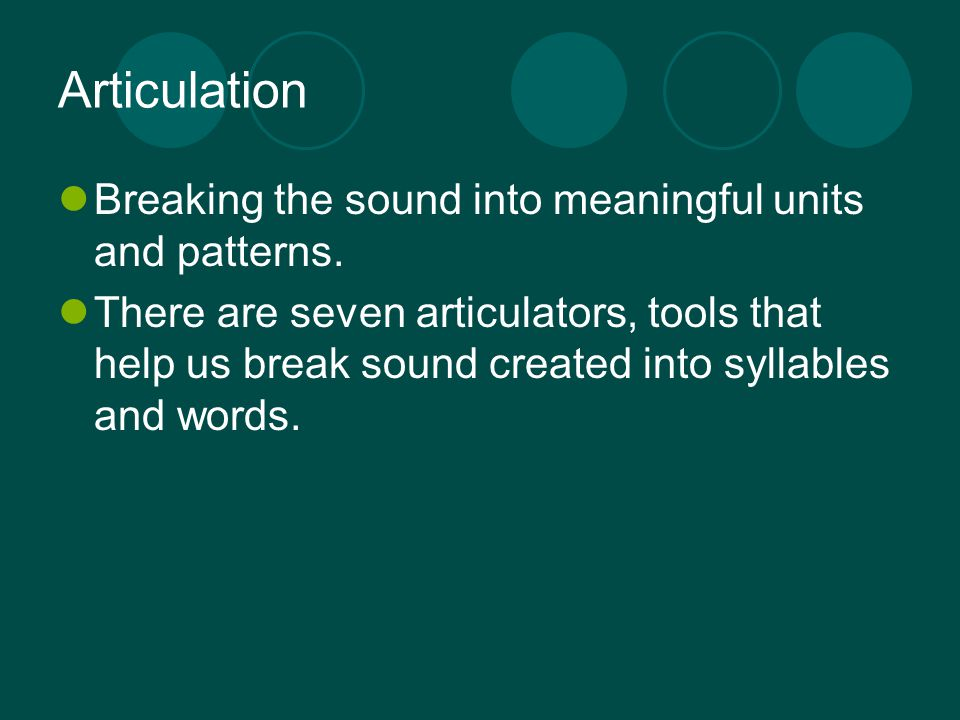 Articulation Breaking the sound into meaningful units and patterns.