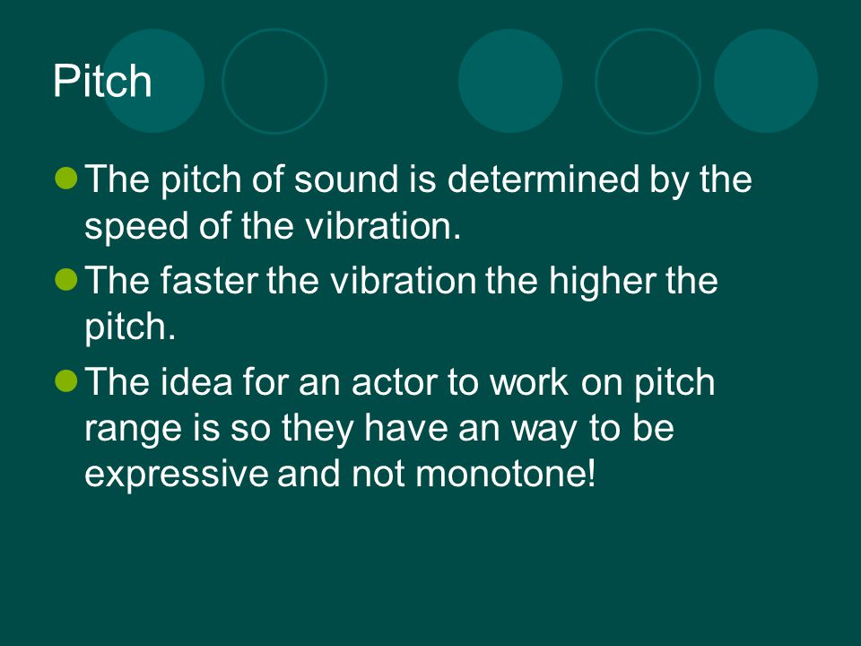 Pitch The pitch of sound is determined by the speed of the vibration.