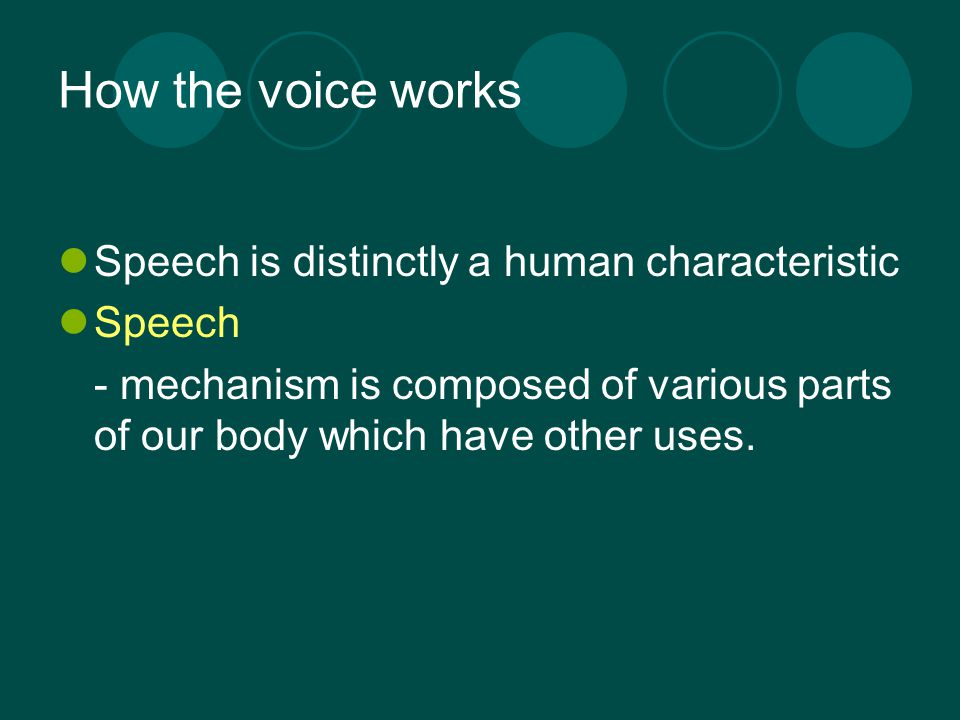 How the voice works Speech is distinctly a human characteristic Speech